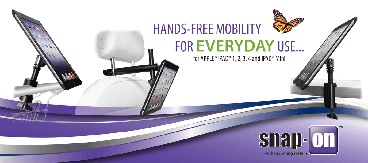 Hands-Free Mobility for Everyday Use… for APPLE® iPAD® 1, 2, 3, 4 and iPAD® Mini Snap-On™ with Mounting System